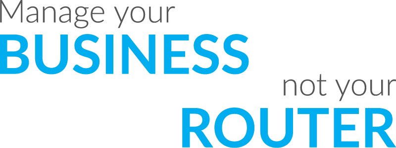 Manage your business not your router